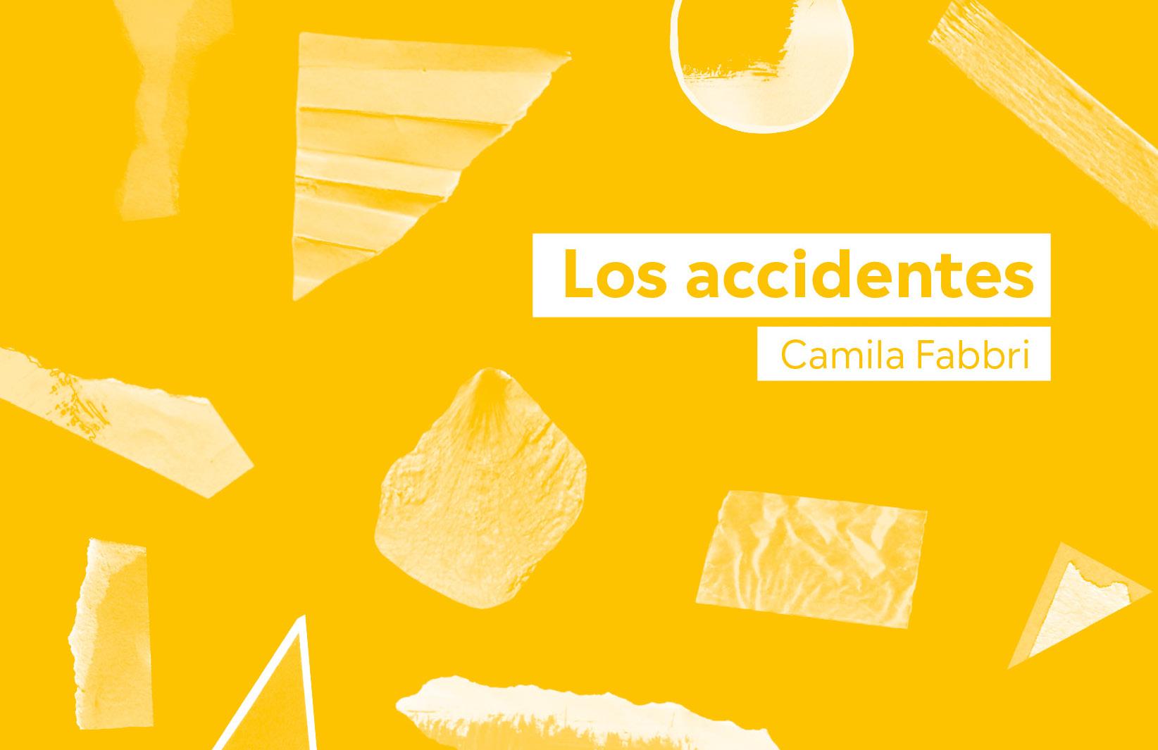 Lee un adelanto de Los Accidentes de Camila Fabbri y mejora exponencialmente tu día
